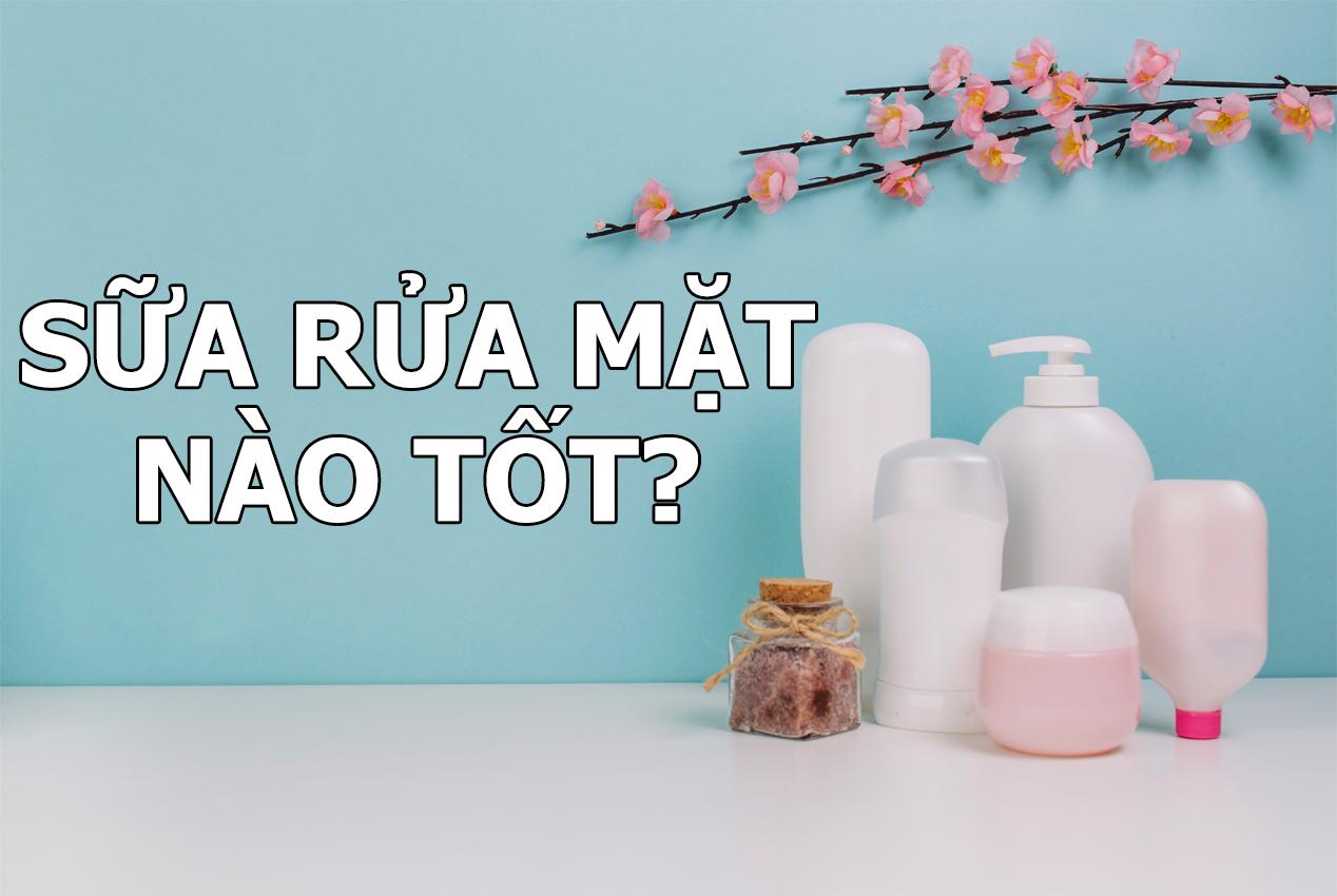 Các dạng sữa rửa mặt và công dụng khác nhau với mỗi loại da.